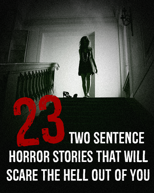 23 Two Sentence Horror Stories That Will Scare The Hell Out Of You